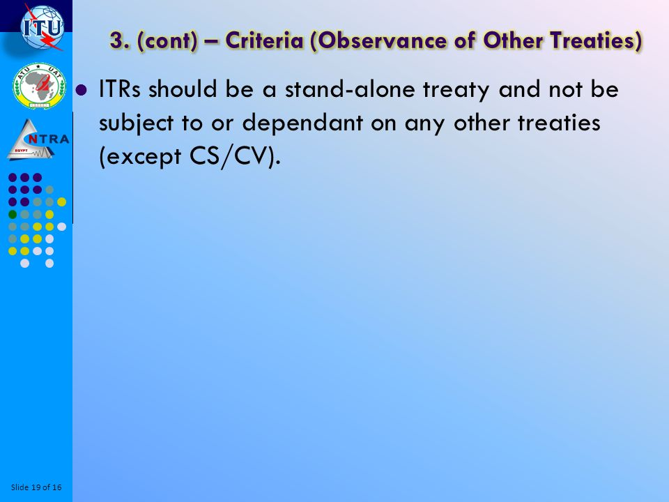Slide 19 of 16 ITRs should be a stand-alone treaty and not be subject to or dependant on any other treaties (except CS/CV).