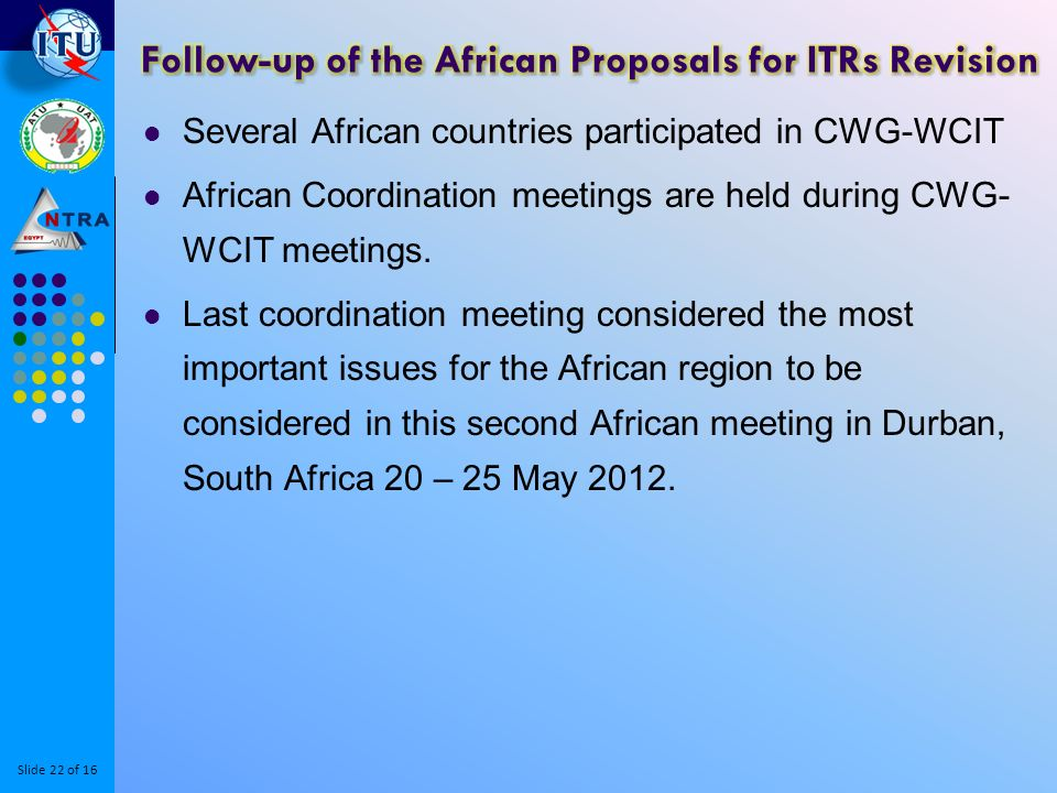 Slide 22 of 16 Several African countries participated in CWG-WCIT African Coordination meetings are held during CWG- WCIT meetings.