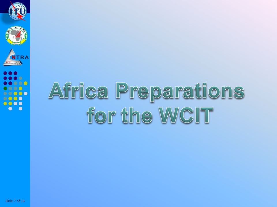 Slide 8 of 16 First African Preparatory Meeting Was held in Cairo 14-17 November 2011 with invitation from the African Telecommunication Union ATU, and hosted by NTRA.