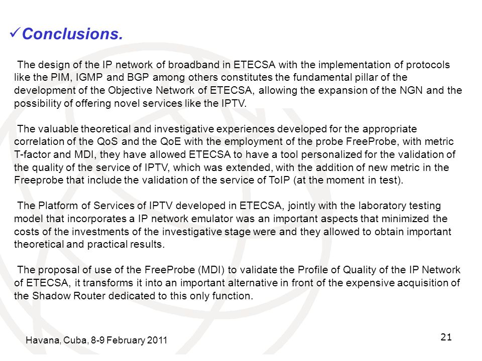 Havana, Cuba, 8-9 February 2011 21 Conclusions. The design of the IP network of broadband in ETECSA with the implementation of protocols like the PIM,