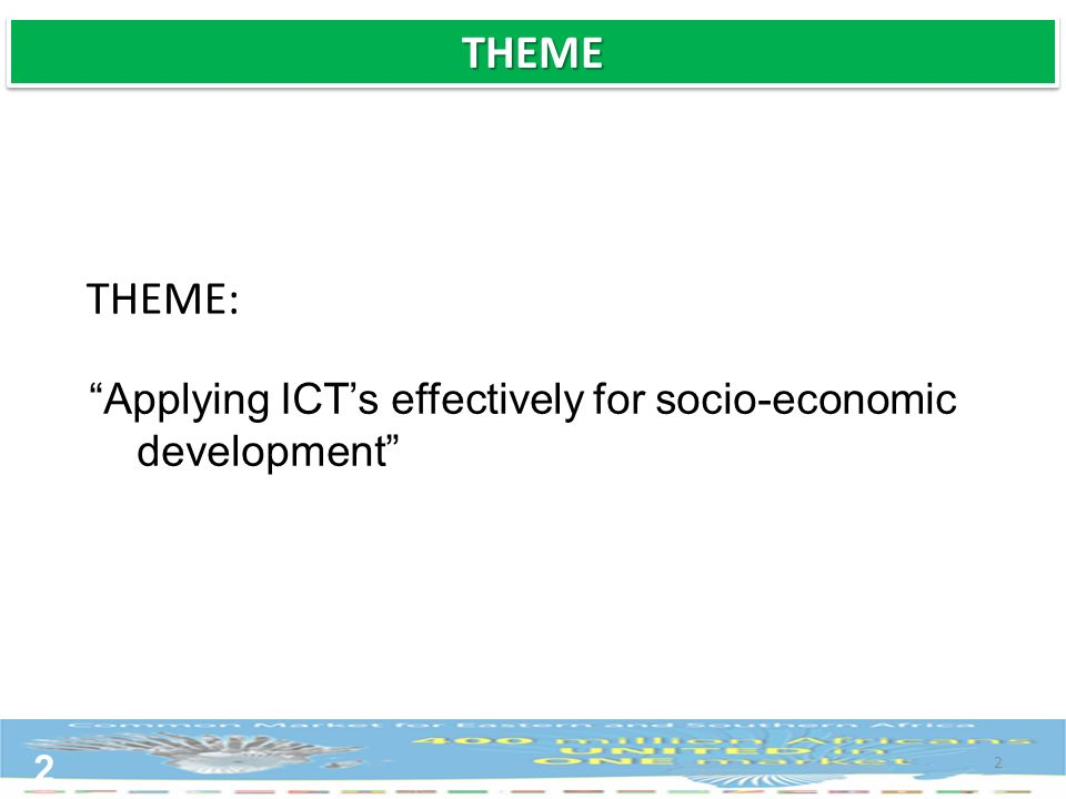 2 THEME: Applying ICTs effectively for socio-economic development 2 THEMETHEME