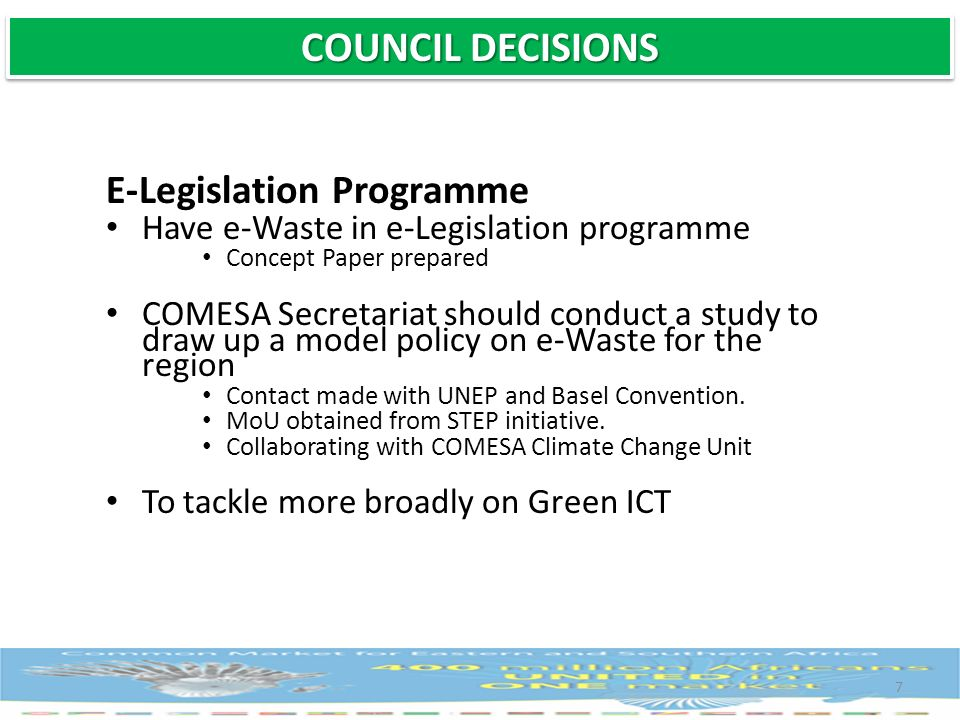 7 E-Legislation Programme Have e-Waste in e-Legislation programme Concept Paper prepared COMESA Secretariat should conduct a study to draw up a model