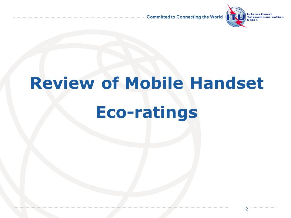July 2011 Committed to Connecting the World 12 Review of Mobile Handset Eco-ratings