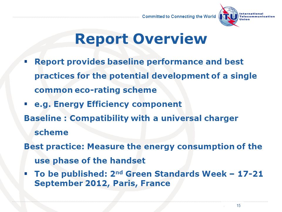 July 2011 Committed to Connecting the World Report Overview Report provides baseline performance and best practices for the potential development of a single common eco-rating scheme e.g.