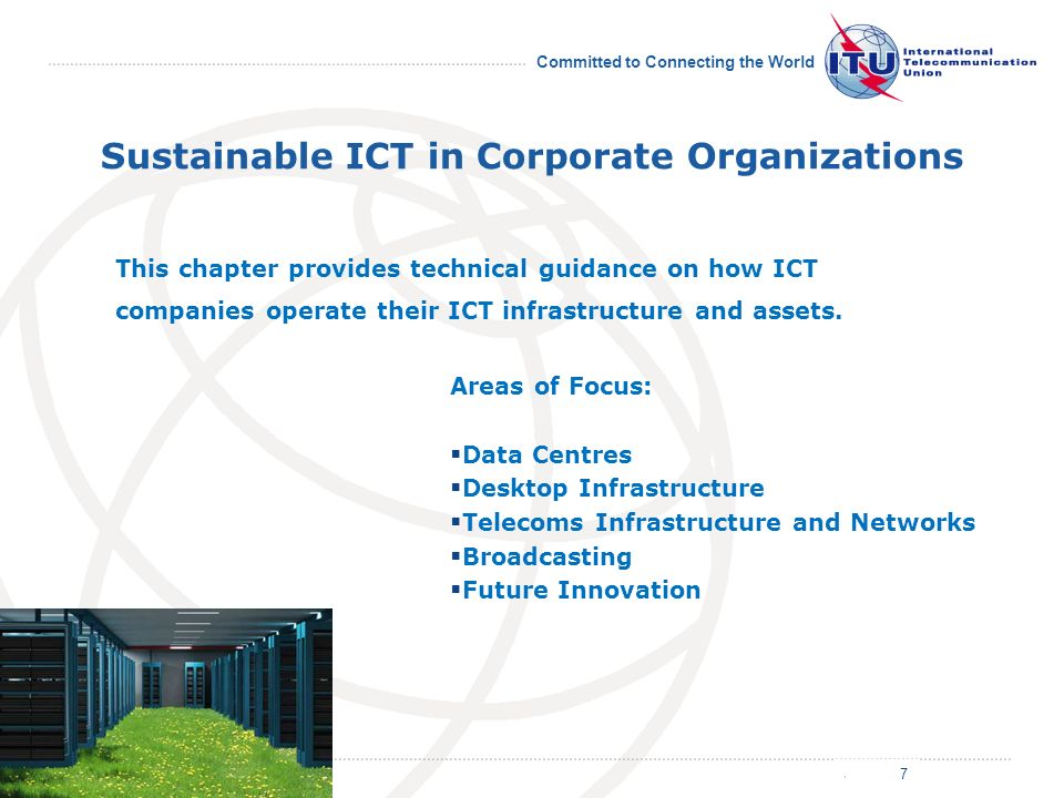 July 2011 Committed to Connecting the World Sustainable ICT in Corporate Organizations This chapter provides technical guidance on how ICT companies o