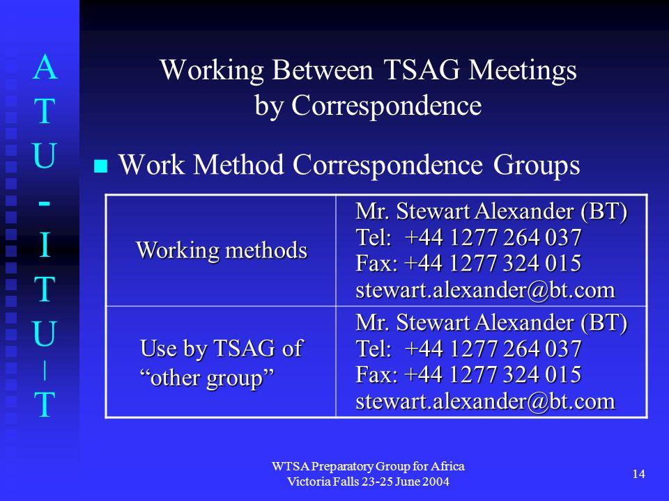 ATU-ITU|TATU-ITU|T WTSA Preparatory Group for Africa Victoria Falls 23-25 June 2004 14 Working Between TSAG Meetings by Correspondence Work Method Correspondence Groups Working methods Mr.