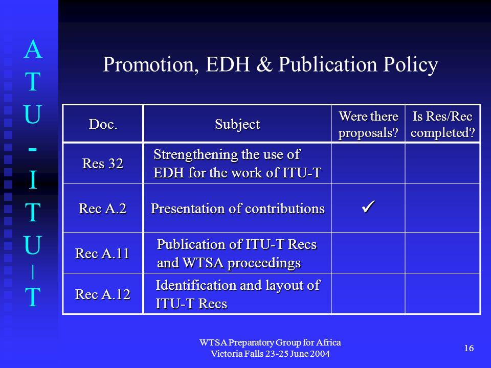 ATU-ITU|TATU-ITU|T WTSA Preparatory Group for Africa Victoria Falls 23-25 June 2004 16 Promotion, EDH & Publication Policy Doc.Subject Were there prop