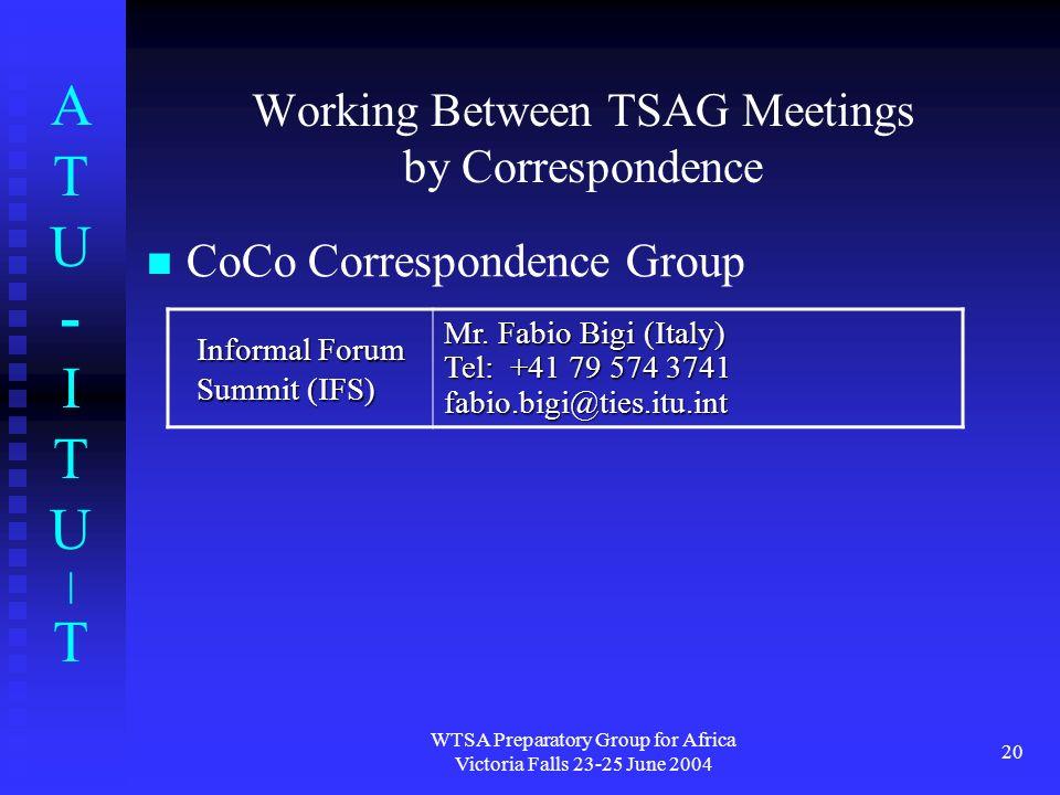 ATU-ITU|TATU-ITU|T WTSA Preparatory Group for Africa Victoria Falls 23-25 June 2004 20 Working Between TSAG Meetings by Correspondence CoCo Correspondence Group Informal Forum Summit (IFS) Mr.