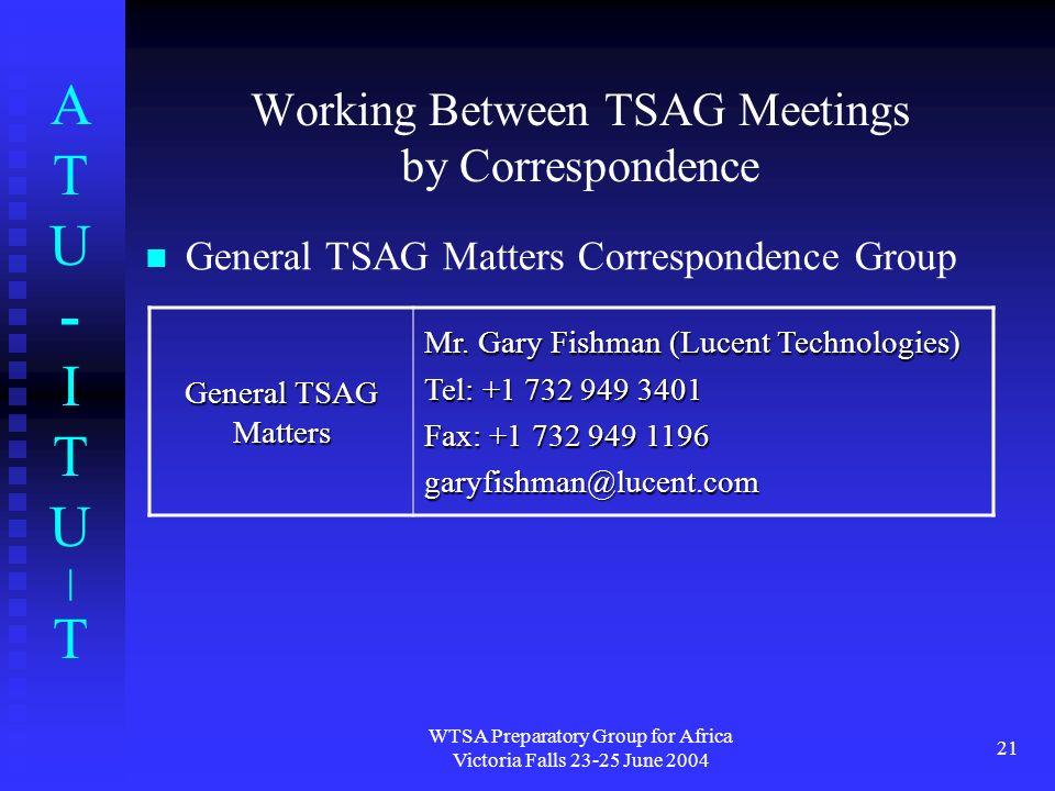ATU-ITU|TATU-ITU|T WTSA Preparatory Group for Africa Victoria Falls 23-25 June 2004 21 Working Between TSAG Meetings by Correspondence General TSAG Ma