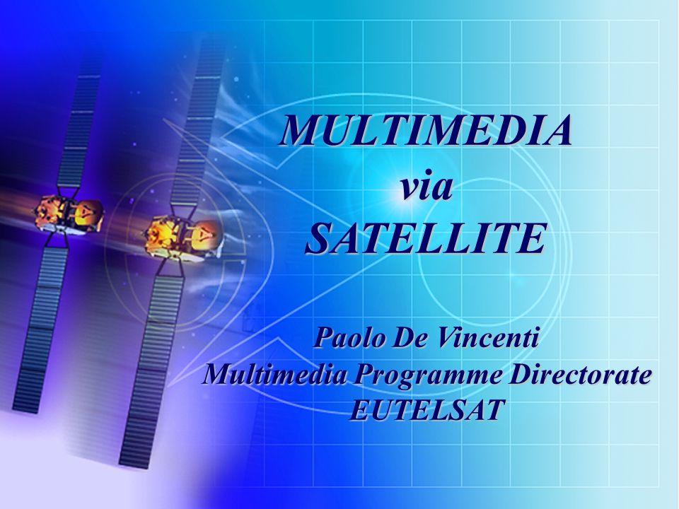 1 Ewds_jnc.ppt MULTIMEDIAviaSATELLITE Paolo De Vincenti Multimedia Programme Directorate EUTELSAT