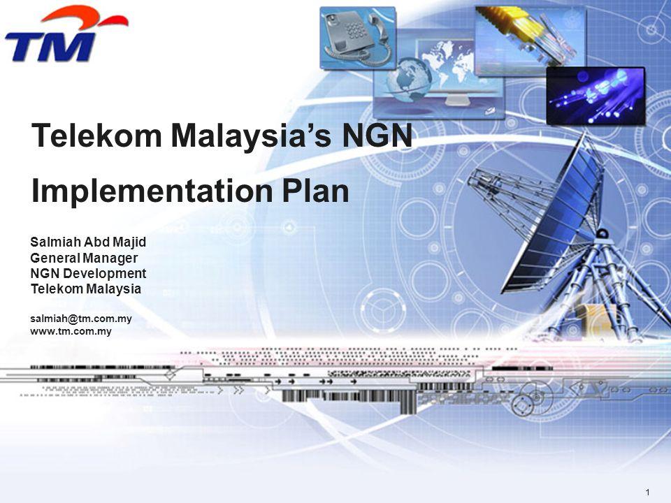 1 Telekom Malaysias NGN Implementation Plan Salmiah Abd Majid General Manager NGN Development Telekom Malaysia salmiah@tm.com.my www.tm.com.my