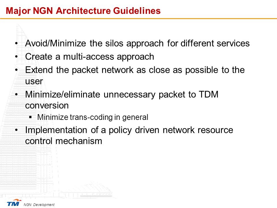 NGN Development Major NGN Architecture Guidelines Avoid/Minimize the silos approach for different services Create a multi-access approach Extend the p