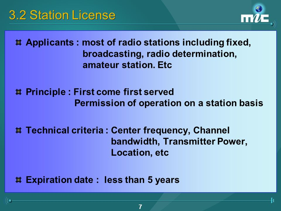 6 3.1 Spectrum License Applicants : Telecom carriers, SOs and NOs of CATV SO = Service operator, NO = Network operator Selection method : Beauty contest Pricing : Administrative pricing(not auction) Right : Exclusive right of spectrum utilization Duration of license : less than 20 years