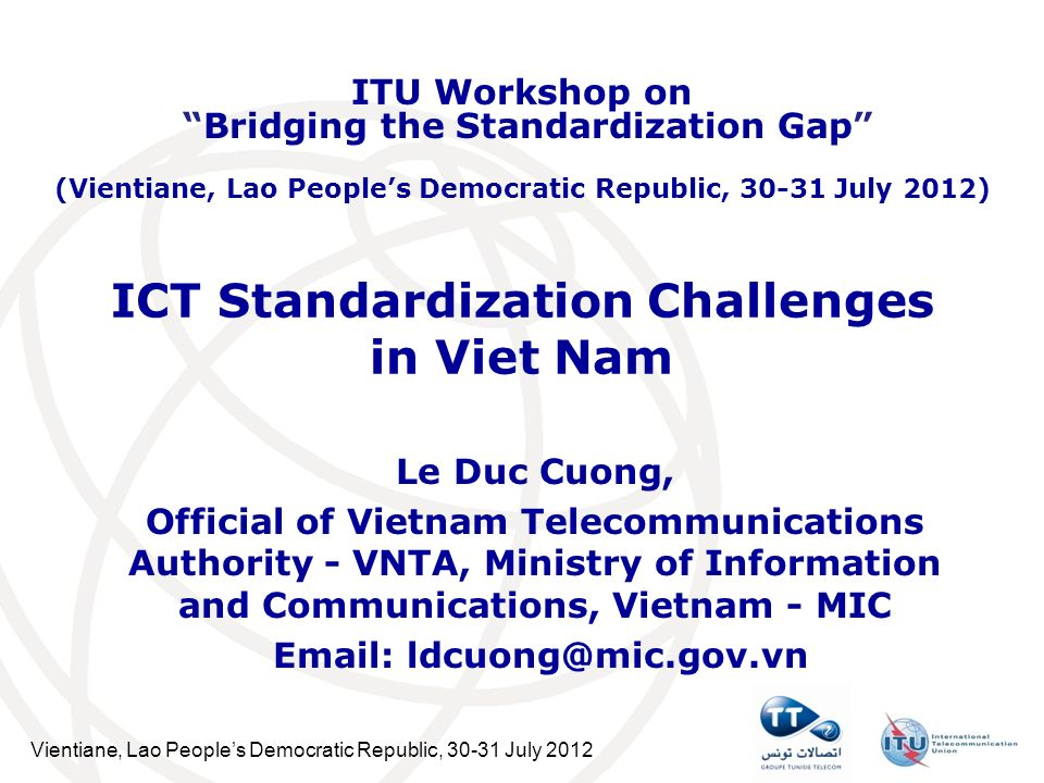 Vientiane, Lao Peoples Democratic Republic, 30-31 July 2012 ICT Standardization Challenges in Viet Nam Le Duc Cuong, Official of Vietnam Telecommunica