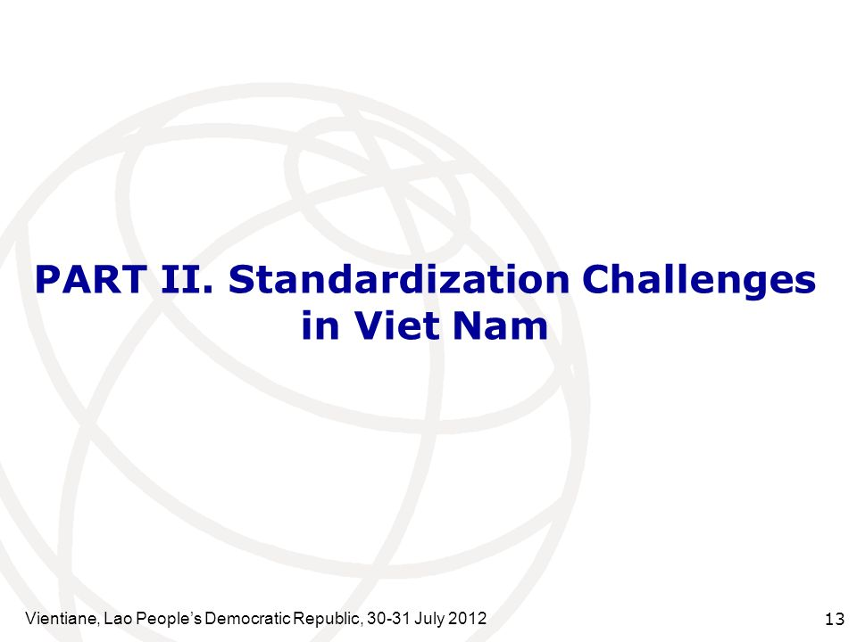 Vientiane, Lao Peoples Democratic Republic, 30-31 July 2012 13 PART II. Standardization Challenges in Viet Nam