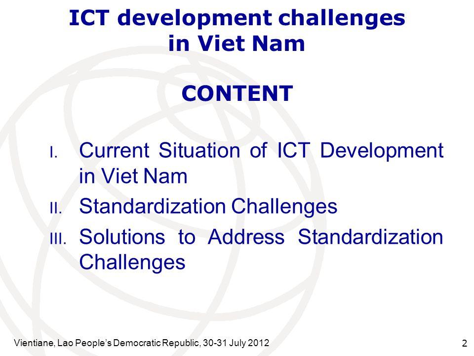 Vientiane, Lao Peoples Democratic Republic, 30-31 July 2012 2 ICT development challenges in Viet Nam I. Current Situation of ICT Development in Viet N