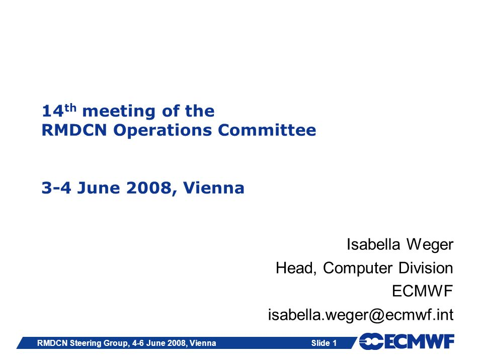 Slide 1RMDCN Steering Group, 4-6 June 2008, Vienna 14 th meeting of the RMDCN Operations Committee 3-4 June 2008, Vienna Isabella Weger Head, Computer