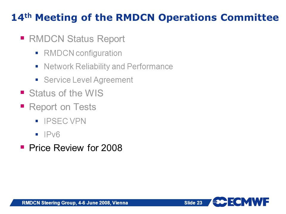 Slide 23RMDCN Steering Group, 4-6 June 2008, Vienna 14 th Meeting of the RMDCN Operations Committee RMDCN Status Report RMDCN configuration Network Re