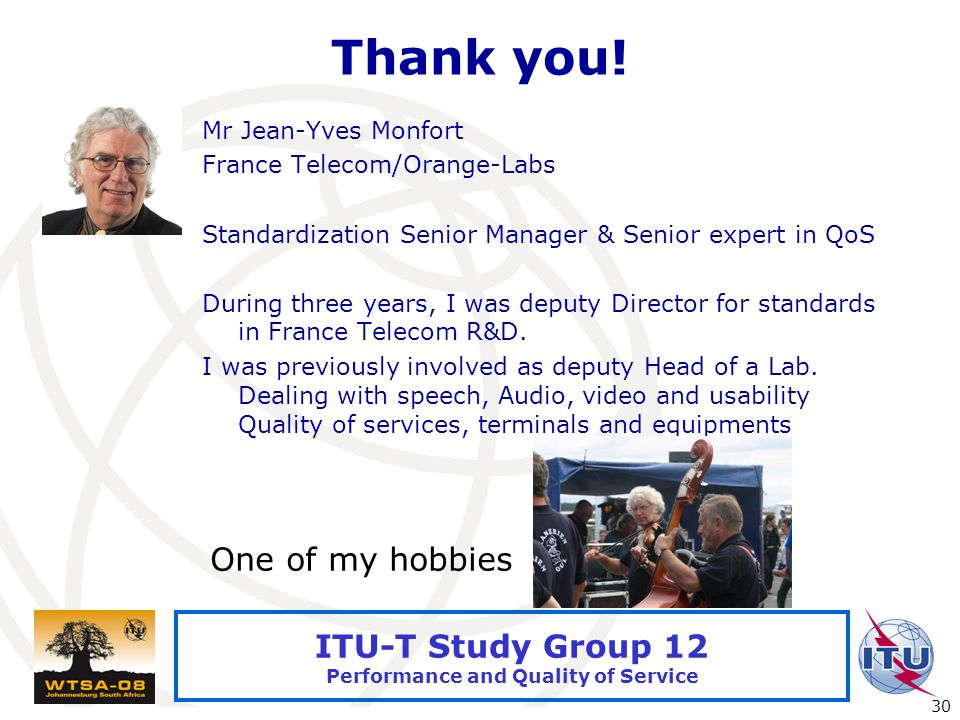 International Telecommunication Union 30 ITU-T Study Group 12 Performance and Quality of Service Thank you.