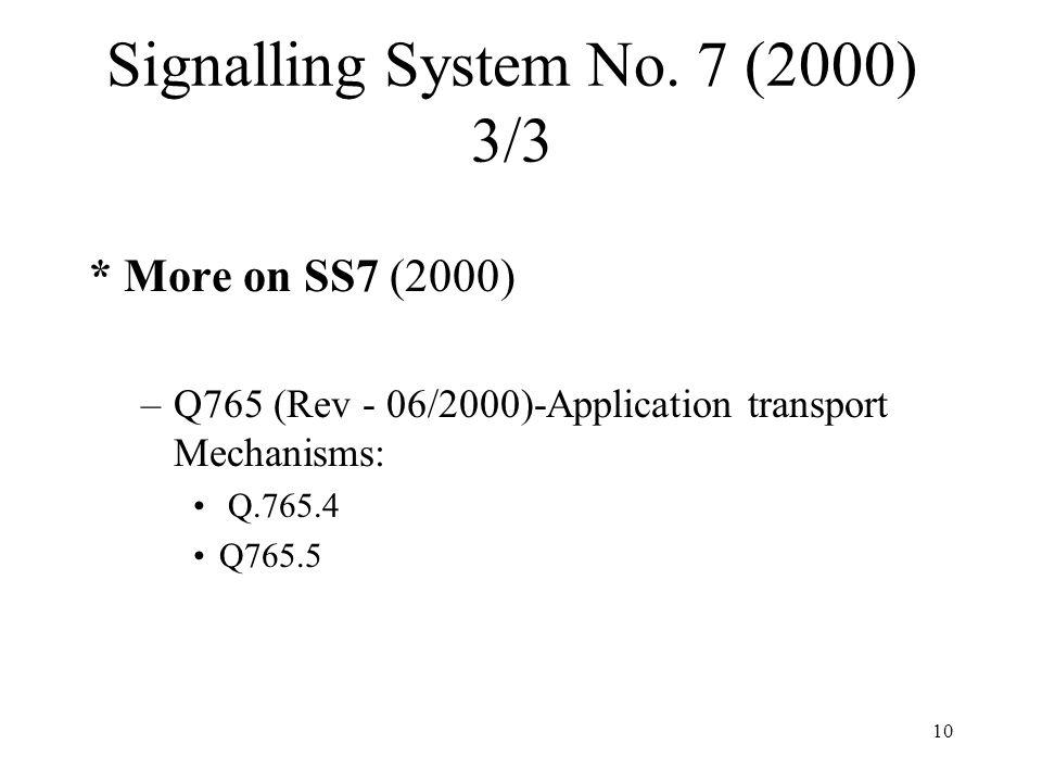 10 Signalling System No. 7 (2000) 3/3 * More on SS7 (2000) –Q765 (Rev - 06/2000)-Application transport Mechanisms: Q.765.4 Q765.5