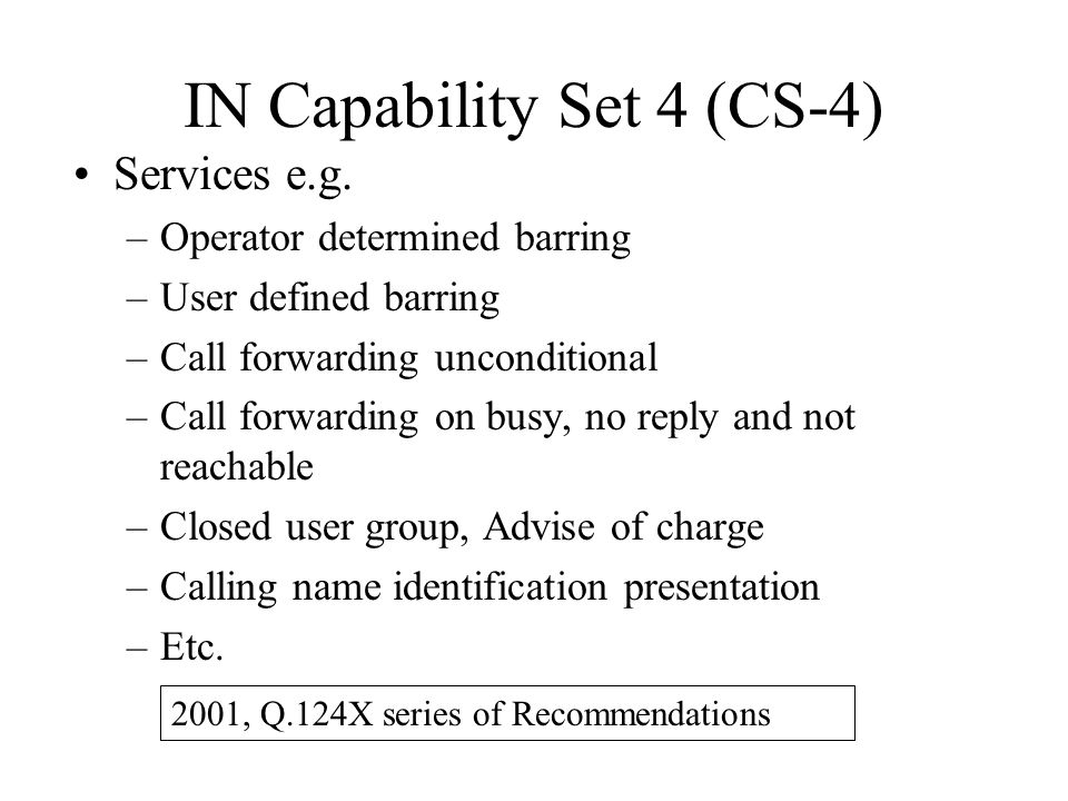 Services e.g. –Operator determined barring –User defined barring –Call forwarding unconditional –Call forwarding on busy, no reply and not reachable –