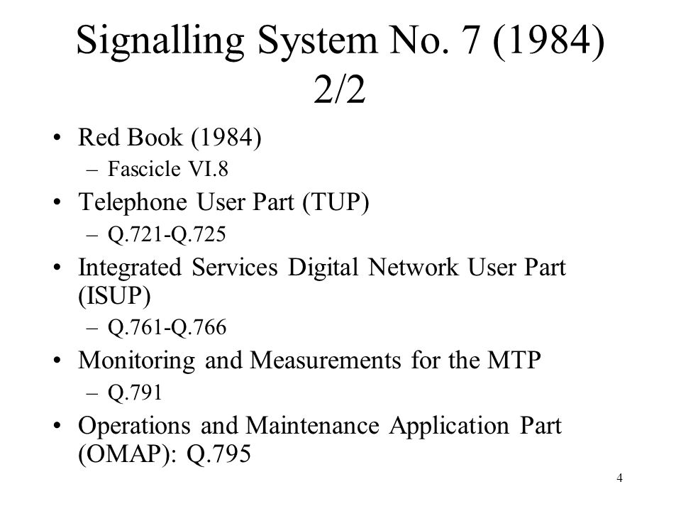 4 Signalling System No. 7 (1984) 2/2 Red Book (1984) –Fascicle VI.8 Telephone User Part (TUP) –Q.721-Q.725 Integrated Services Digital Network User Pa