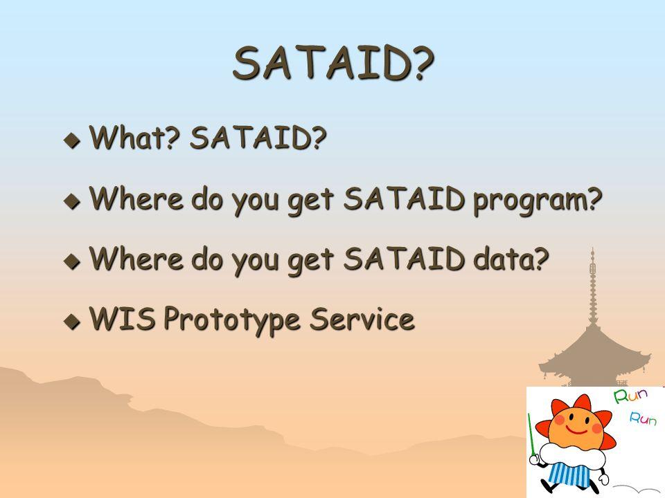 16 SATAID? What? SATAID? What? SATAID? Where do you get SATAID program? Where do you get SATAID program? Where do you get SATAID data? Where do you ge
