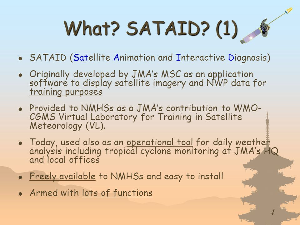 4 What? SATAID? (1) SATAID (Satellite Animation and Interactive Diagnosis) Originally developed by JMAs MSC as an application software to display sate