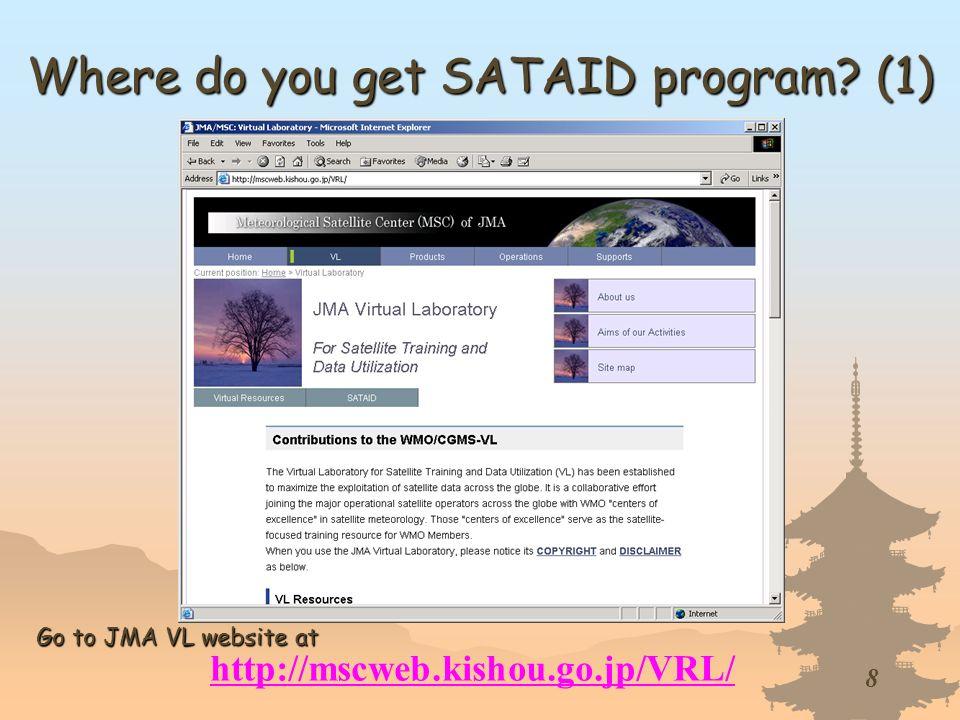 8 Where do you get SATAID program? (1) http://mscweb.kishou.go.jp/VRL/ Go to JMA VL website at