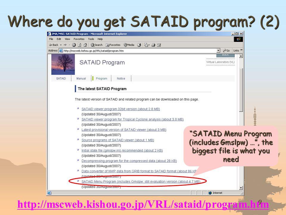 9 http://mscweb.kishou.go.jp/VRL/http://mscweb.kishou.go.jp/VRL/sataid/program.htm Where do you get SATAID program? (2) SATAID Menu Program (includes