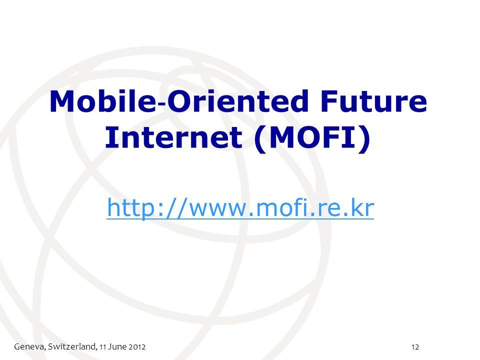 Mobile Oriented Future Internet (MOFI) http://www.mofi.re.kr Geneva, Switzerland, 11 June 201212