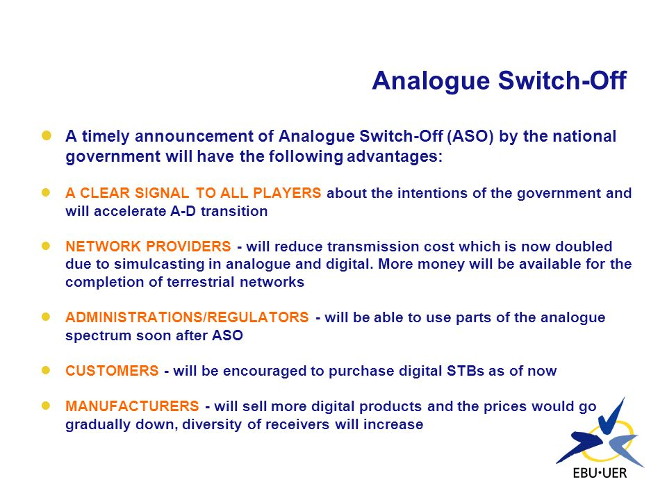 Analogue Switch-Off A timely announcement of Analogue Switch-Off (ASO) by the national government will have the following advantages: A CLEAR SIGNAL T