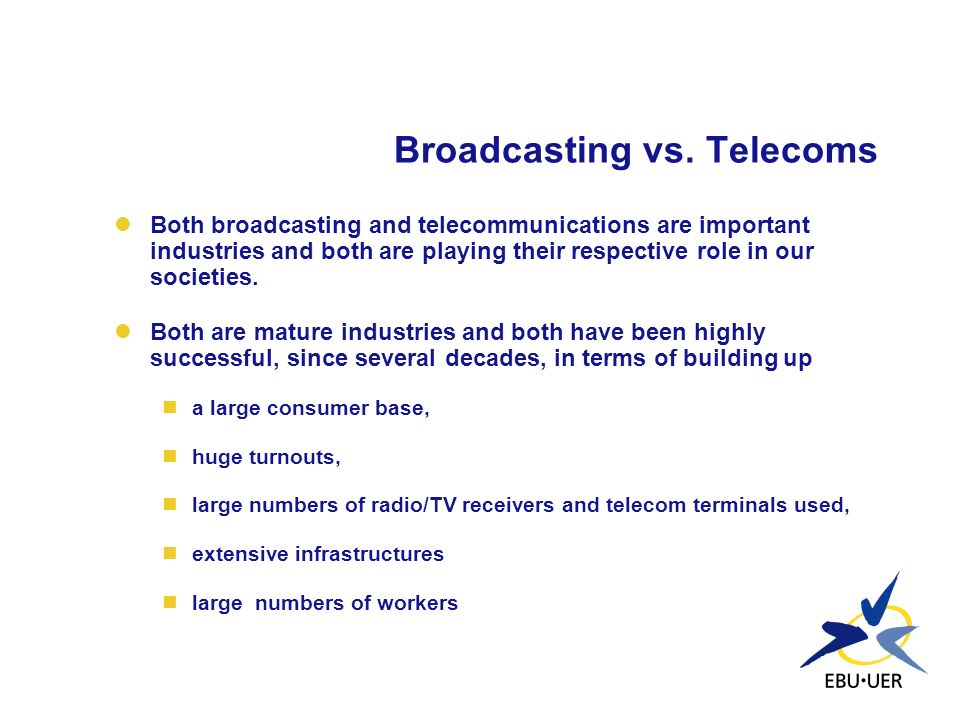 EBU Statement on DAB versus DVB-T DAB is to serve radio communities DVB-T is to serve television communities Similar technologies (OFDM) Different emphasis but complementary systems Both are needed and both should be deployed DVB-T cannot replace DAB, even not in a longer term DVB-T is able to carry radio services but this may represent only a minority market Both systems will be used for mobile Multimedia in future