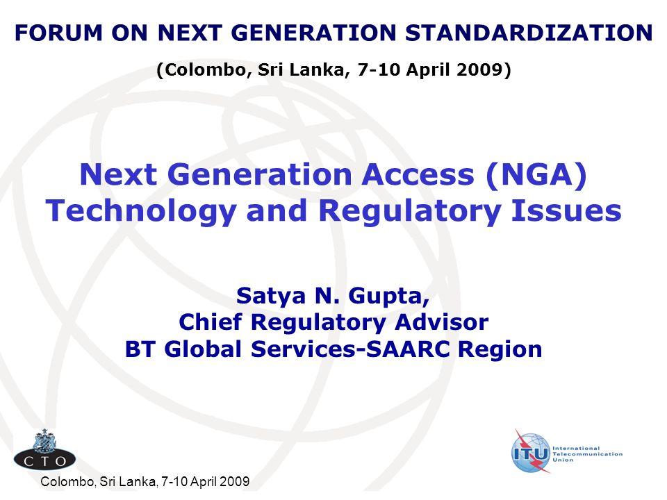 Colombo, Sri Lanka, 7-10 April 2009 Next Generation Access (NGA) Technology and Regulatory Issues Satya N.
