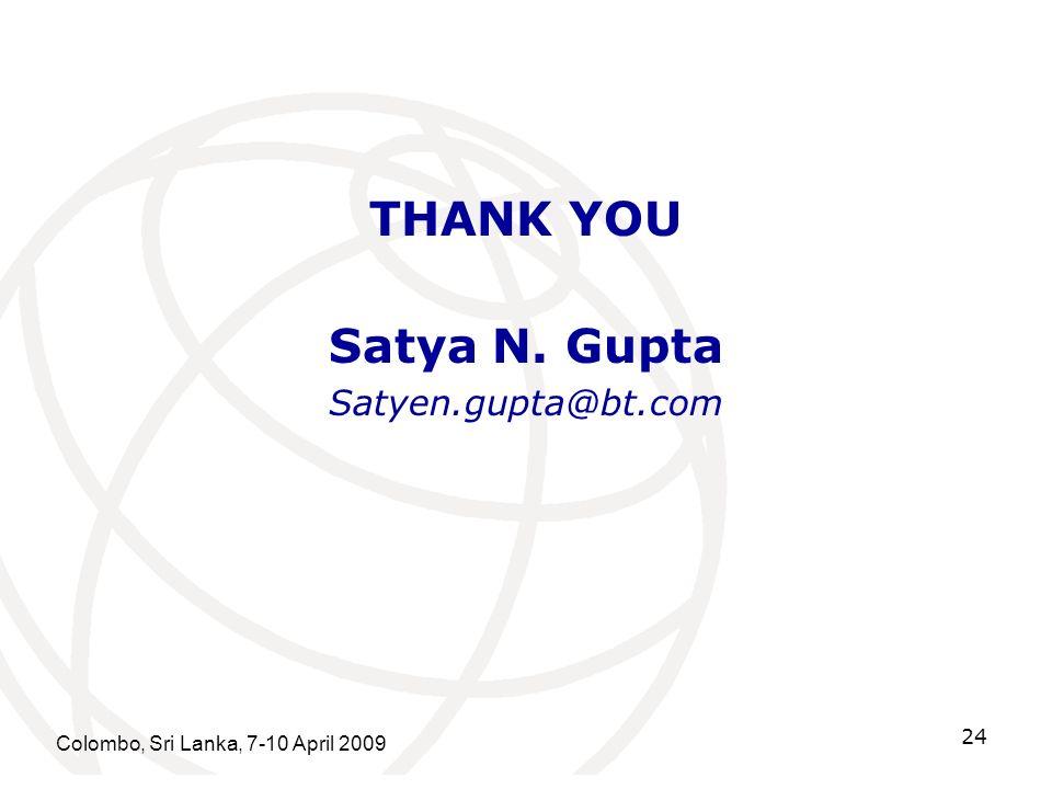Colombo, Sri Lanka, 7-10 April 2009 24 THANK YOU Satya N. Gupta Satyen.gupta@bt.com