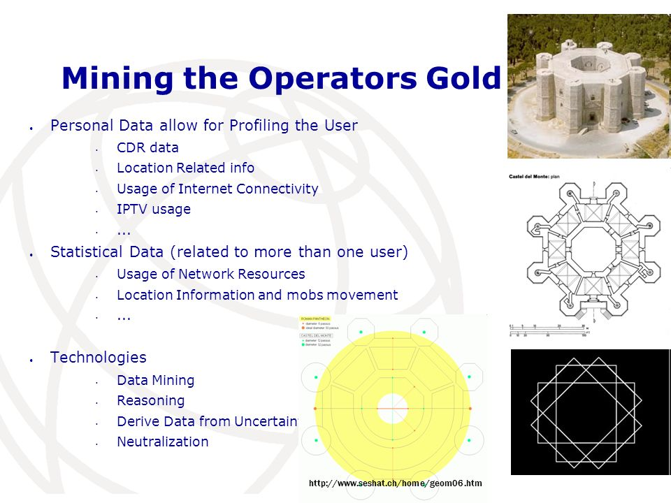 11 Mining the Operators Gold Mines Personal Data allow for Profiling the User CDR data Location Related info Usage of Internet Connectivity IPTV usage