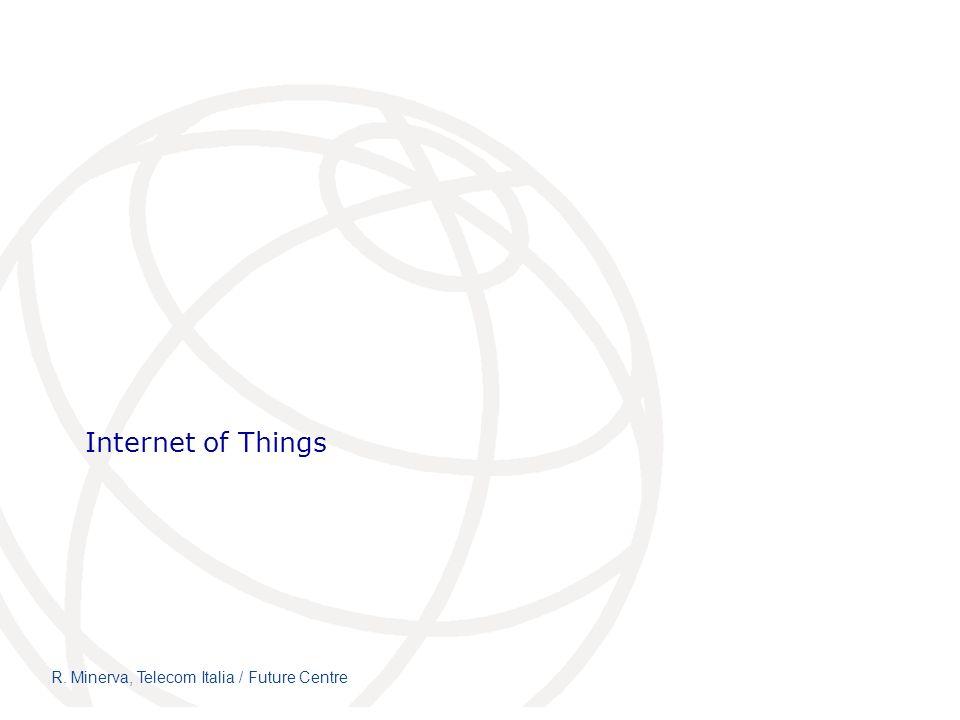 Internet of Things R. Minerva, Telecom Italia / Future Centre