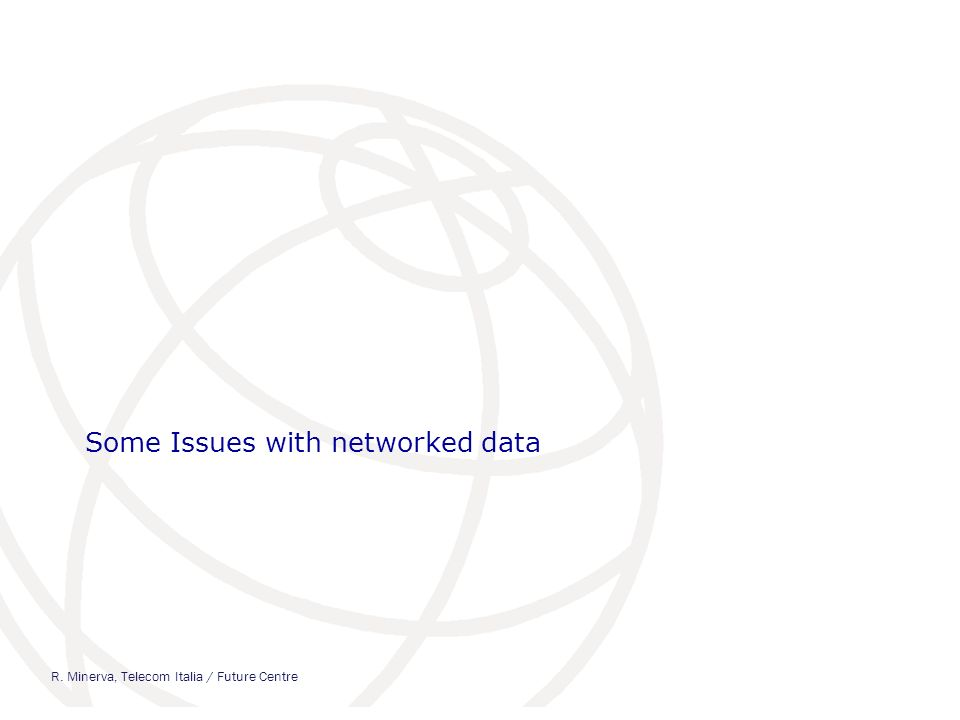 Some Issues with networked data R. Minerva, Telecom Italia / Future Centre