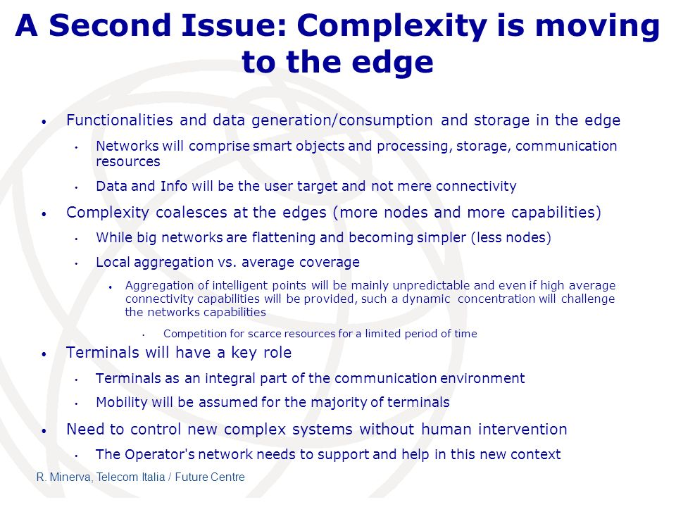 A Second Issue: Complexity is moving to the edge Functionalities and data generation/consumption and storage in the edge Networks will comprise smart