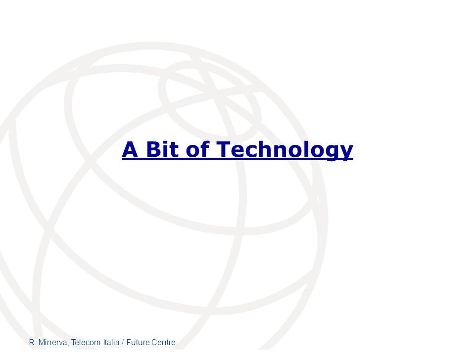 A Bit of Technology R. Minerva, Telecom Italia / Future Centre