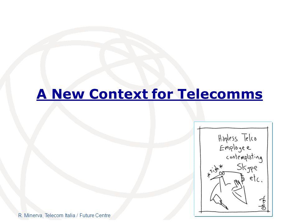 A New Context for Telecomms R. Minerva, Telecom Italia / Future Centre
