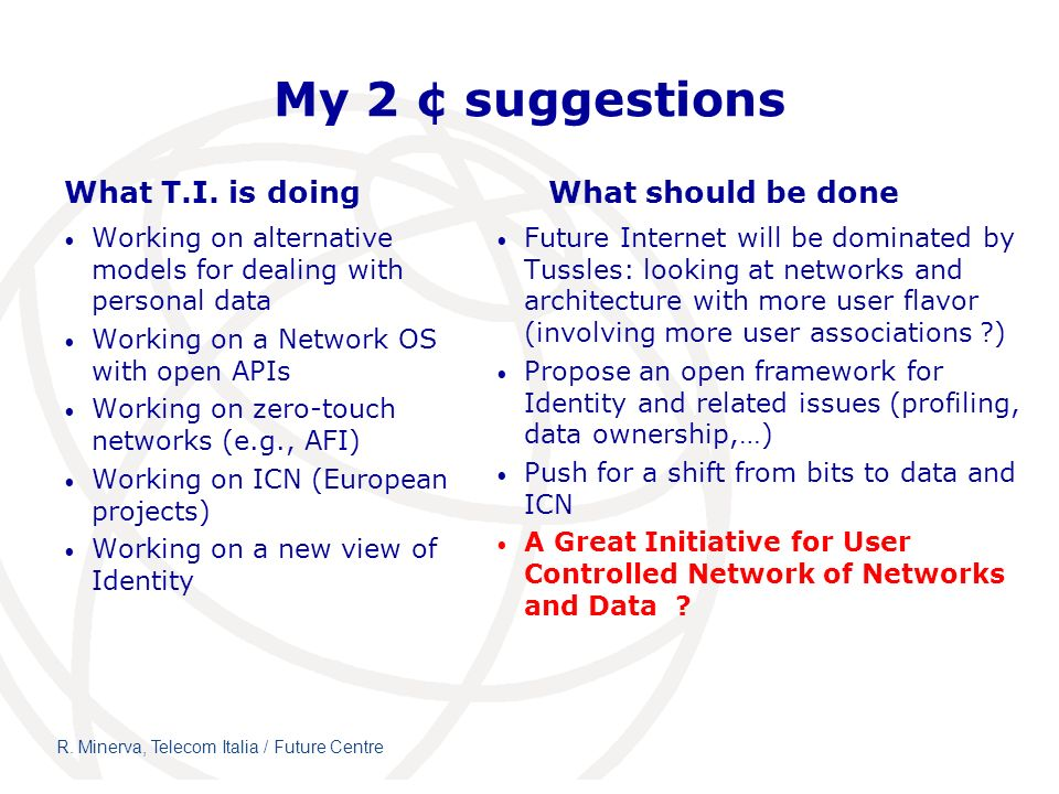 My 2 ¢ suggestions What T.I. is doing Working on alternative models for dealing with personal data Working on a Network OS with open APIs Working on z