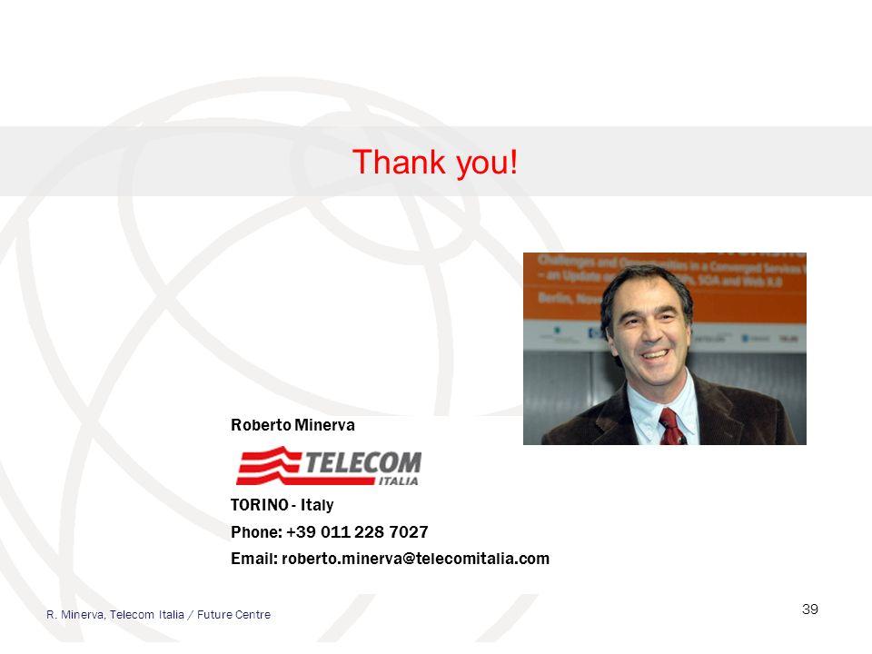 39 Thank you! Roberto Minerva TORINO - Italy Phone: +39 011 228 7027 Email: roberto.minerva@telecomitalia.com R. Minerva, Telecom Italia / Future Cent