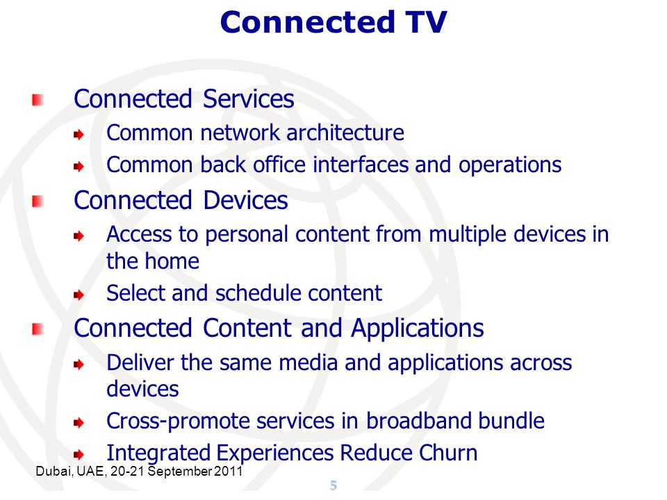 5 Connected TV Connected Services Common network architecture Common back office interfaces and operations Connected Devices Access to personal conten