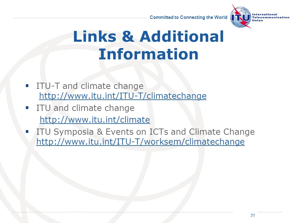 June 2011 Committed to Connecting the World 31 Links & Additional Information ITU-T and climate change http://www.itu.int/ITU-T/climatechangehttp://ww