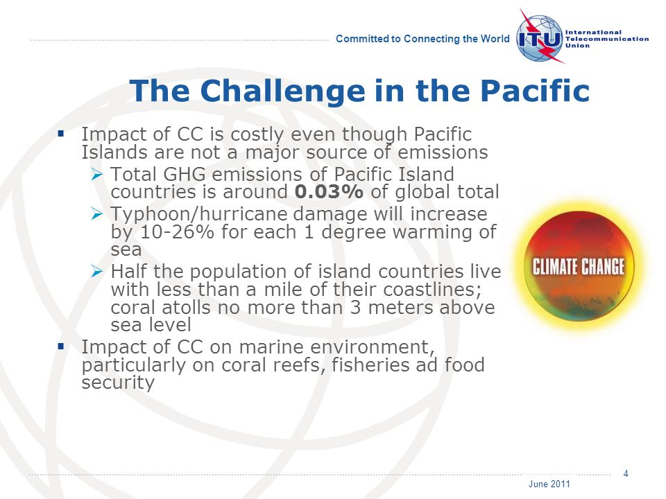 June 2011 Committed to Connecting the World 4 The Challenge in the Pacific Impact of CC is costly even though Pacific Islands are not a major source o