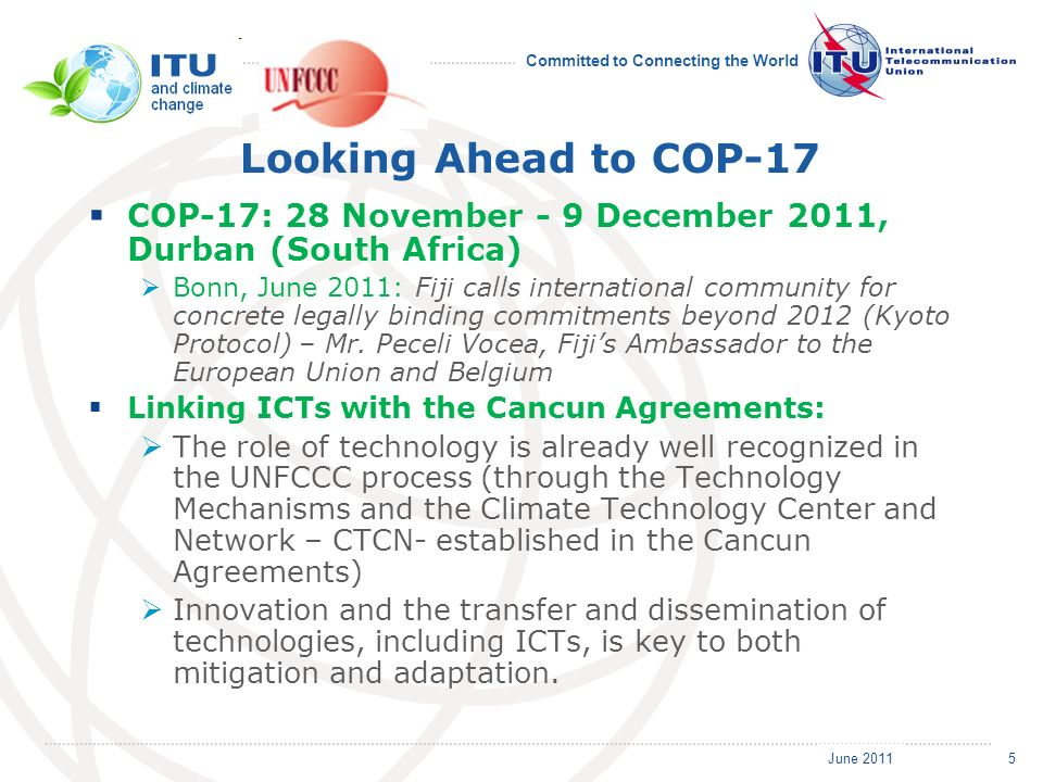 June 2011 Committed to Connecting the World Looking Ahead to COP-17 COP-17: 28 November - 9 December 2011, Durban (South Africa) Bonn, June 2011: Fiji