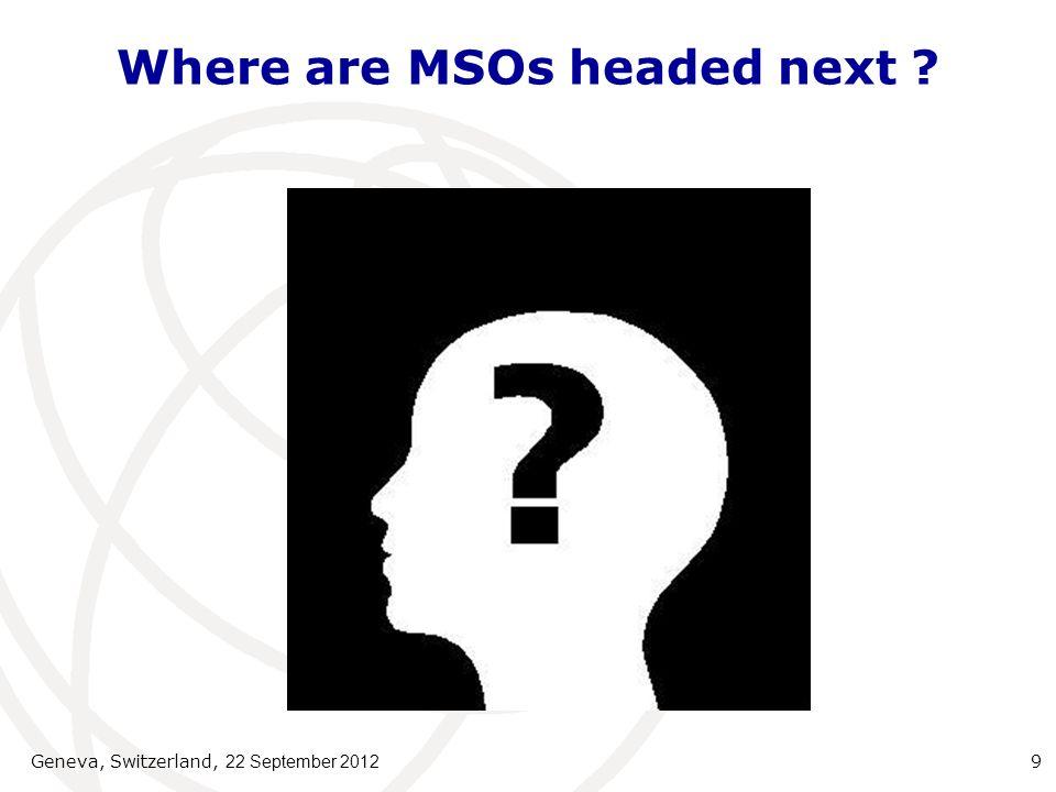 Where are MSOs headed next ? Geneva, Switzerland, 22 September 2012 9