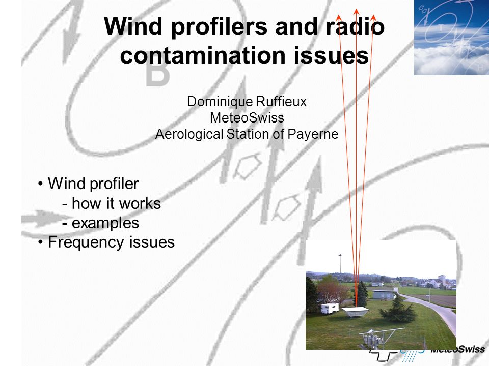 Wind profilers and radio contamination issues Dominique Ruffieux MeteoSwiss Aerological Station of Payerne Wind profiler - how it works - examples Frequency issues