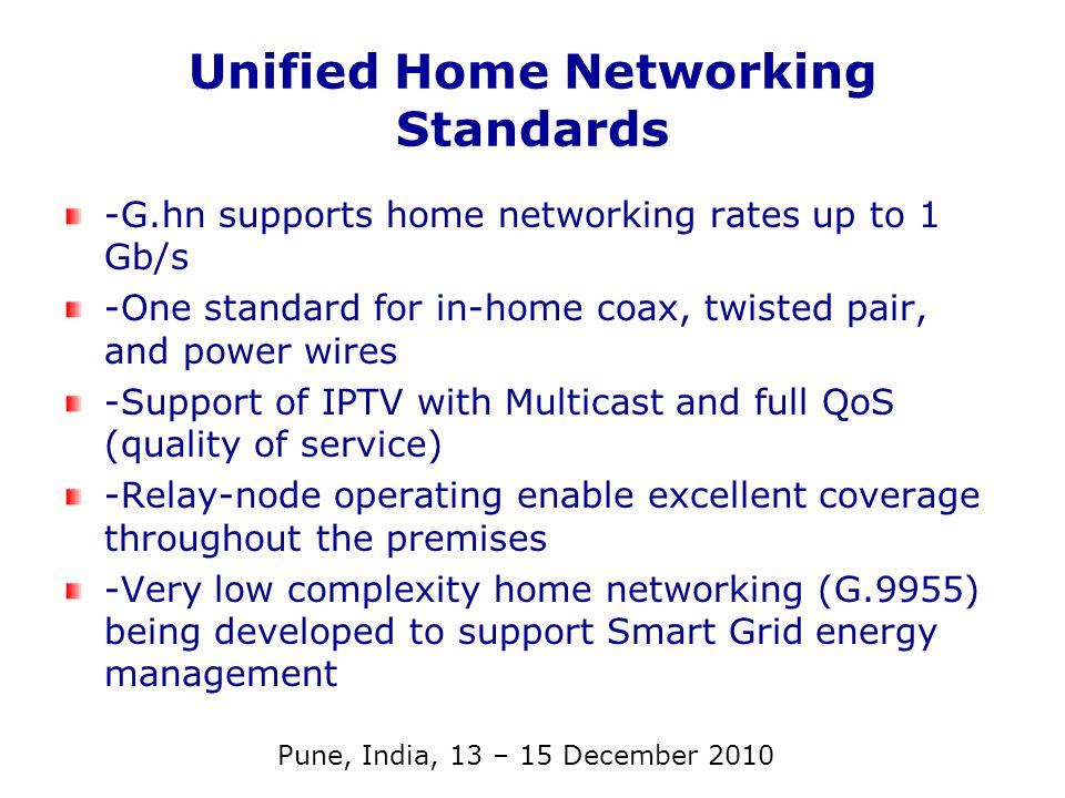 Unified Home Networking Standards -G.hn supports home networking rates up to 1 Gb/s -One standard for in-home coax, twisted pair, and power wires -Sup